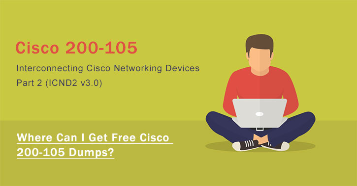 Where Can I Get Free Cisco 200-105 Dumps?